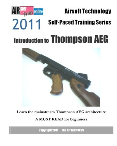 9781463564315: Airsoft Technology Self-Paced Training Series: Introduction to Thompson AEG: Learn the mainstream Thompson AEG architecture
