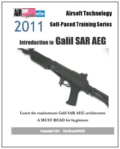 9781463564339: Airsoft Technology Self-Paced Training Series: Introduction to Galil SAR AEG: Learn the mainstream Galil SAR AEG architecture