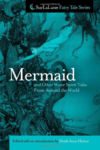 Mermaid and Other Water Spirit Tales From Around the World (Surlalune Fairy Tale): Heiner, Heidi ...