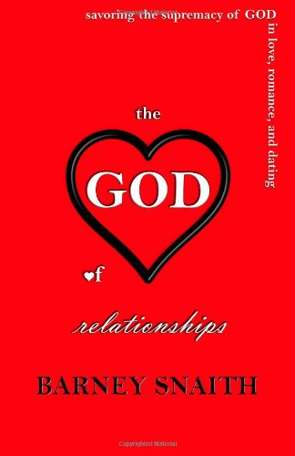 9781463571450: The GOD of Relationships: Savoring the supremacy of GOD in love, romance, and dating