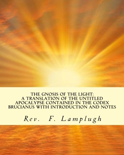 9781463572457: The Gnosis of the Light: A Translation of the Untitled Apocalypse contained in the Codex Brucianus with Introduction and Notes