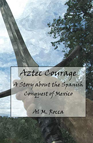 9781463572792: Aztec Courage: A Story about the Spanish Conquest of Mexico