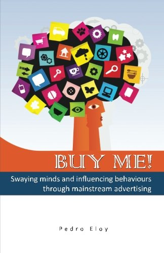 9781463572921: Buy Me! Swaying Minds And Influencing Behaviours Through Mainstream Advertising