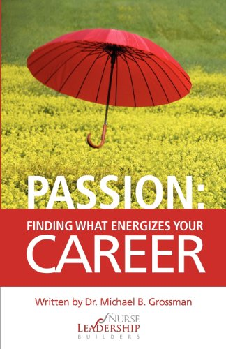 Passion: Finding What Energizes Your Career: Dr. Michael B. Grossman