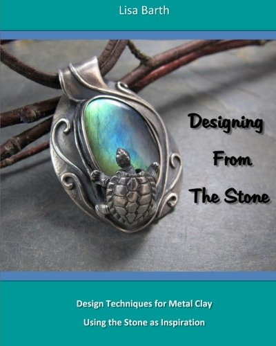 9781463576479: Designing From The Stone: Design Techniques for Bezel Setting in Metal Clay Using the Stone as Inspiration