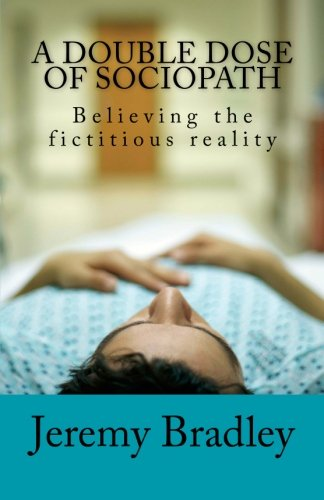9781463576509: A Double Dose of Sociopath: Believing the fictitious reality: Volume 1