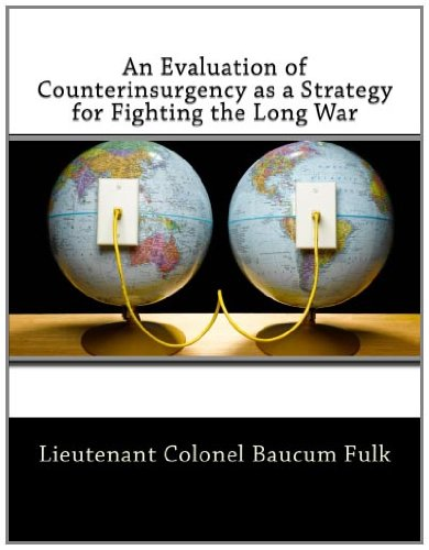 9781463578510: An Evaluation of Counterinsurgency as a Strategy for Fighting the Long War