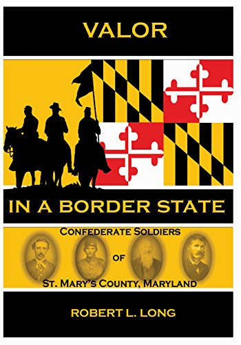 9781463579777: Valor in a Border State: Confederate Soldiers of St. Mary's County Maryland