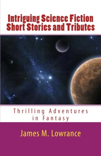 9781463583064: Intriguing Science Fiction Short Stories and Tributes: Thrilling Adventures in Fantasy