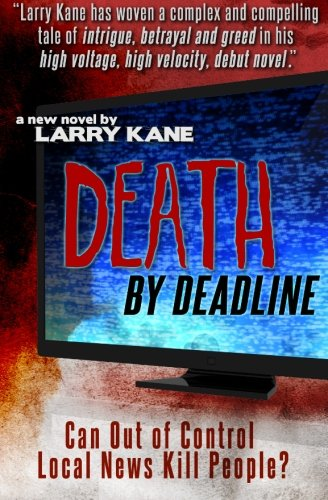 Death By Deadline: Can Out of Control Local News Kill People?: Kane, Larry
