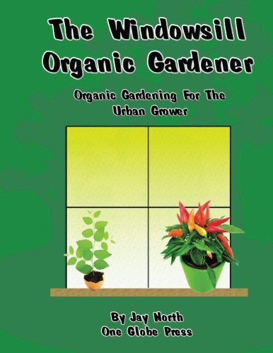 9781463585945: The Windowsill Organic Gardener: Organic Gardening For The Urban Grower