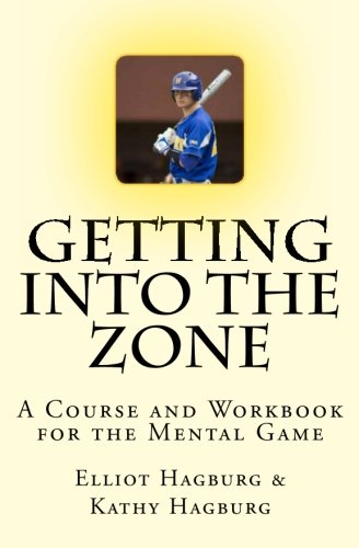 9781463586249: Getting Into The Zone: A COURSE and WORKBOOK For the Mental Game