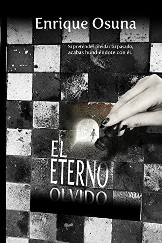 9781463587543: El eterno olvido: Si pretendes olvidar tu pasado, acabas hundiéndote con él (Spanish Edition)