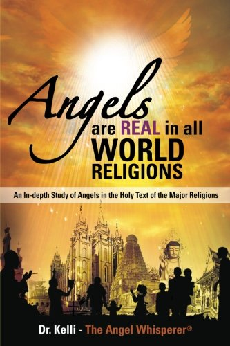 9781463588106: Angels ARE REAL IN ALL WORLD RELIGIONS: AN IN-DEPTH STUDY OF ANGELS IN THE HOLY TEXT OF THE MAJOR RELIGIONS