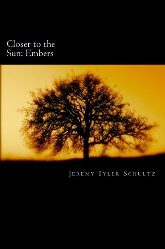 Closer to the Sun: Embers: Schultz, Jeremy Tyler
