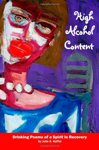 9781463591489: High Alcohol Content: Drinking Poems of a Spirit in Recovery