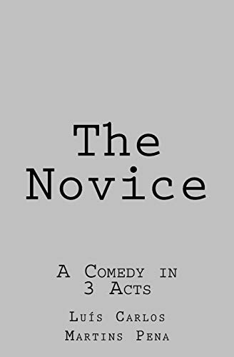 The Novice: A Comedy in 3 Acts: Luis Carlos Martins