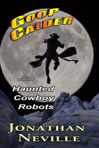 9781463592868: Goop Calder and the Haunted Cowboy Robots