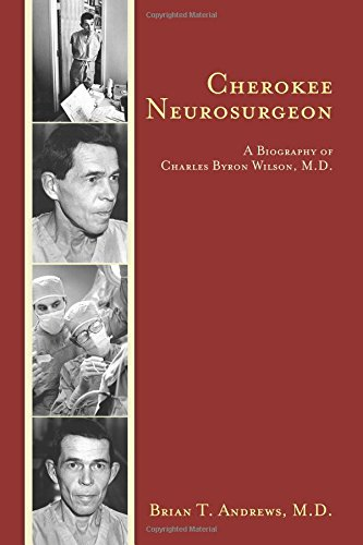 Cherokee Neurosurgeon: A Biography of Charles Byron Wilson, M.D.: Brian T. Andrews, M.D.