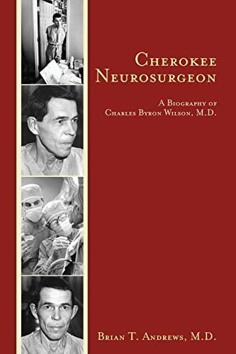 9781463601560: Cherokee Neurosurgeon: A Biography of Charles Byron Wilson, M.D.