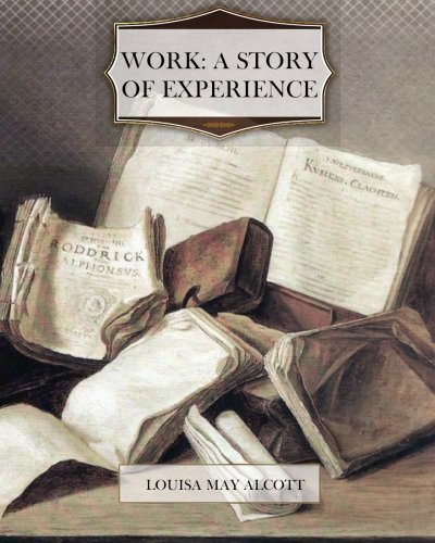 Work; A Story of Experience (1463604920) by Alcott, Louisa May