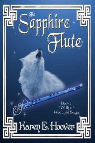 The Sapphire Flute: Book 1 of The Wolfchild Saga: Karen E. Hoover