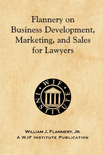9781463610456: Flannery on Business Development, Marketing, and Sales for Lawyers