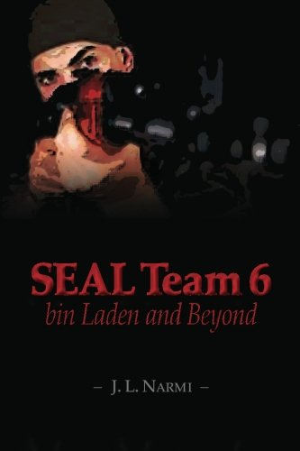 SEAL Team 6: bin Laden and Beyond: Narmi, J. L.