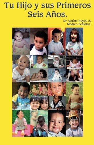 Tu hijo y sus primeros seis años (Spanish Edition): A, Dr Carlos Hoyos