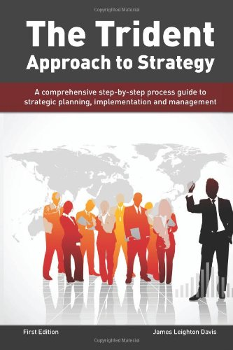 9781463620240: The Trident Approach to Strategy: A Comprehensive Step by Step Process Guide to Strategic Planning, Implementation and Management