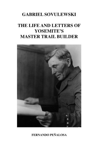 9781463620936: Gabriel Sovulewski: The Life and Letters of Yosemite's Master Trail Builder