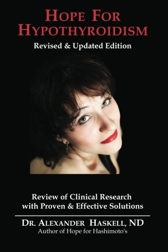 Hope for Hypothyroidism: Clinical Review of Causes with Proven Solutions: Haskell ND, Dr. Alexander