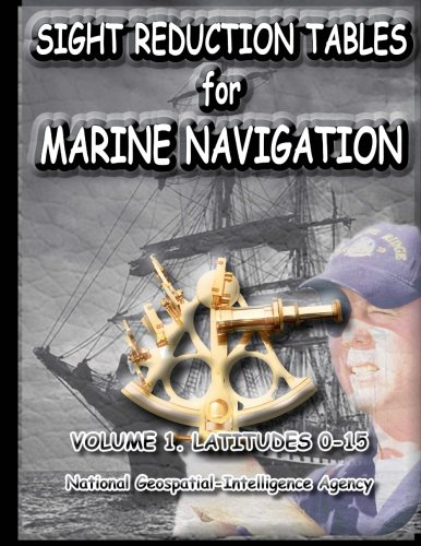 Sight Reduction Tables for Marine Navigation Volume: A, N G
