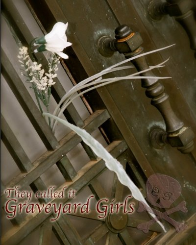 They Called It Graveyard Girls: Trotter, D Shane