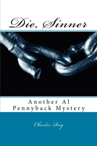 Die, Sinner: Another Al Pennyback Mystery (9781463623159) by Charles Ray