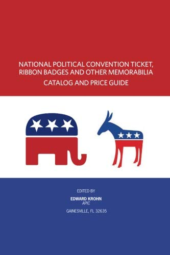 9781463626679: National Political Convention Ticket, Ribbon Badges and Other Memorabilia Catalog and Price Guide