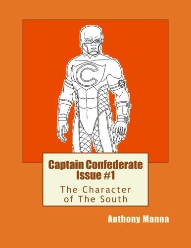 9781463630669: Captain Confederate Issue #1: The Character of The South