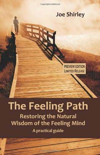 The Feeling Path (Preview Edition): Restoring the Natural Wisdom of the Feeling Mind: A practical ...