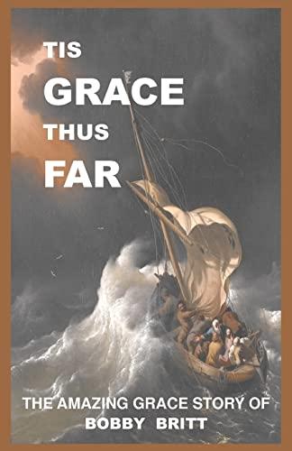 9781463639006: Tis Grace Thus Far: The Amazing Grace Story of Bobby Britt