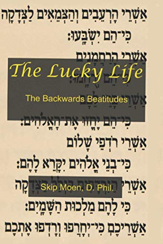 9781463639389: The Lucky Life: The Backwards Beatitudes