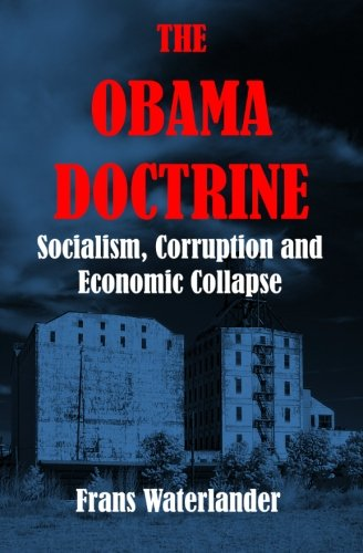9781463641139: The Obama Doctrine: Socialism, Corruption and Economic Collapse