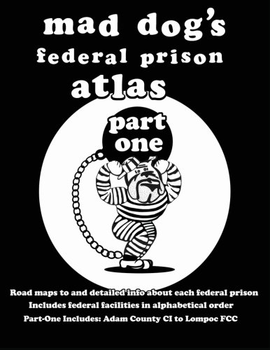 9781463644314: Mad Dog's Federal Prison Atlas Part One