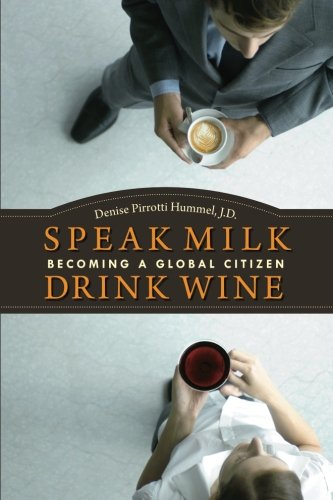 Speak Milk. Drink Wine: Becoming a Global Citizen: Hummel J.D., Denise Pirrotti