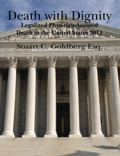9781463650841: Death With Dignity: Legalized Physician-Assisted Death in the United States 2011