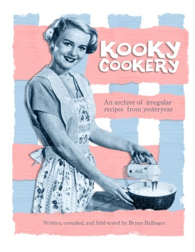 9781463650896: Kooky Cookery: A campy archive of irregular recipes from yester-year.
