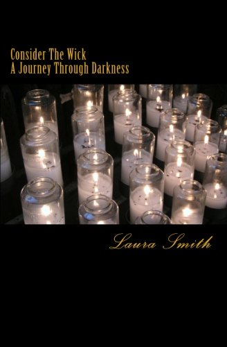 Consider The Wick: A Journey Through Darkness (1463650930) by Smith, Laura