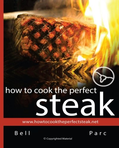 9781463651923: How To Cook The Perfect Steak: The BEST DIY guide ever written