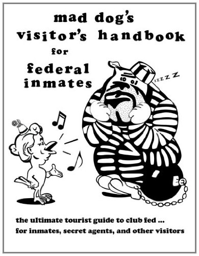mad dog's visitor's handbook for federal inmates: dan m allen