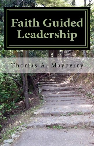 9781463656751: Faith Guided Leadership: Are you the leader that God wants you to be?