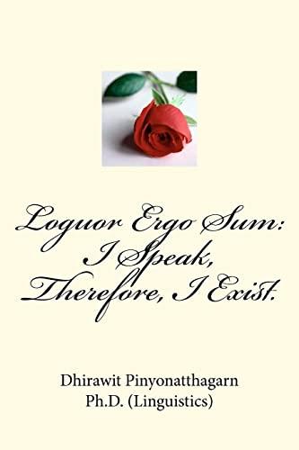 9781463659356: Loguor Ergo Sum: I Speak, Therefore, I Exist.: Quips & Quotes on Language, Linguistics, Literature, Translation & Interpretation.
